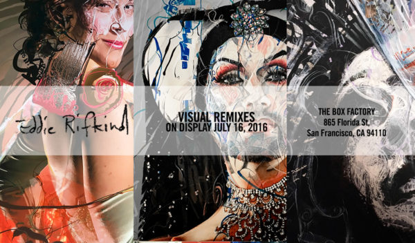 Eddie Rifkind: Visual Remixes. On display July 16th, 2016 at The Box Factory, 865 Florida Street, San Francisco CA 94110